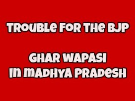 Madhya Pradesh Ghar Wapasi: Trouble For BJP
