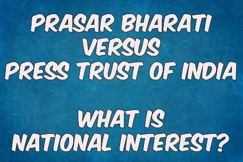 Prasar Bharati, PTI And National Interest