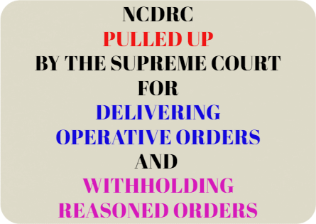 NCDRC Pulled Up For Withholding Reasoned Orders