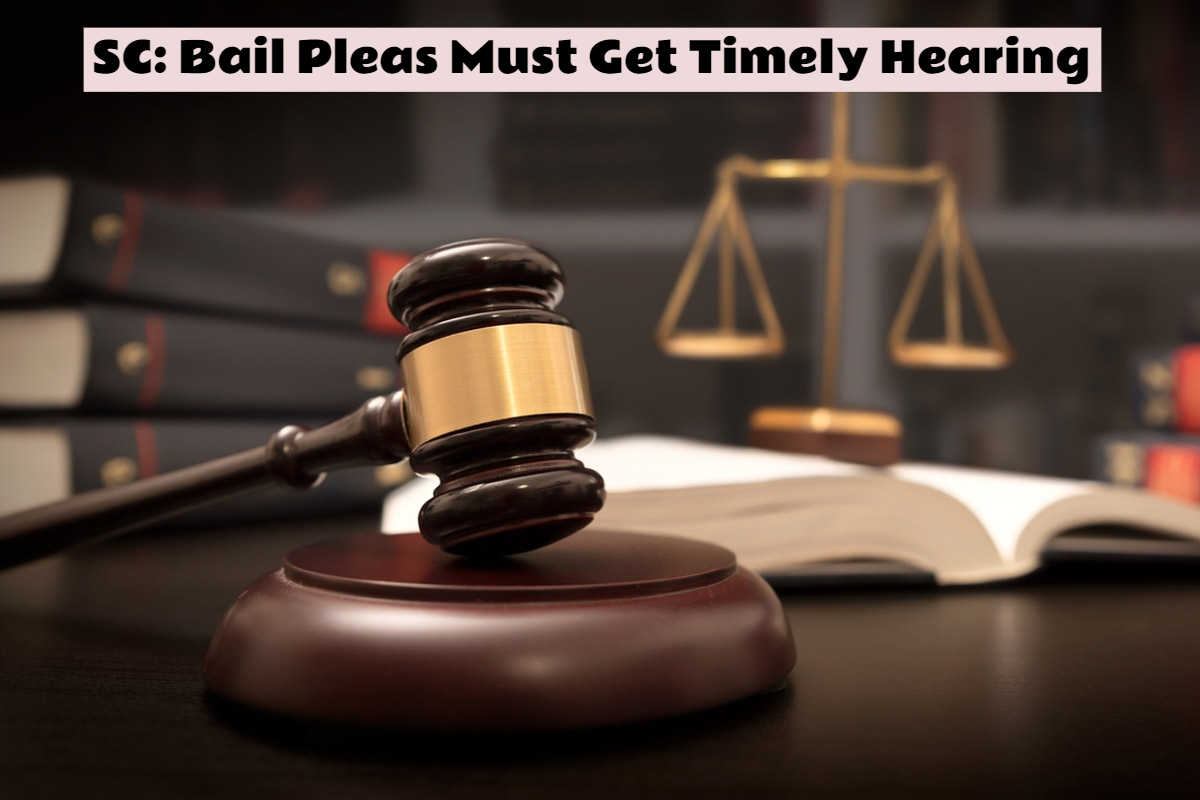 Not Hearing Bail Pleas In Time Defeats The Administration Of Justice