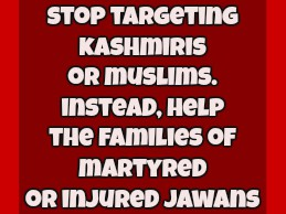 Stop Targeting Kashmiris, Help The Families of Martyred And Injured Jawans